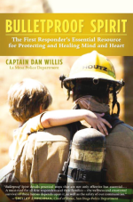 Bulletproof Spirit: The First Responder's Essential Resource for Protecting and Healing Mind and Heart, By Captain Dan Willis