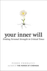 Your Inner Will: Finding Personal Strength in Critical Times, By Piero Ferrucci