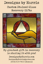 Designs by Harris, Custom Stained Glass Recovery Gifts, My greatest gift in recovery is sharing it with you!  DeesignsByHarris.com,   DesignsByHarris@yahoo.com, (808) 825-1800 (Hawaii)