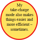 My take-charge mode also makes things easier and more efficient - sometimes.