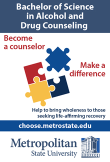 Bachelor of Science in Alcohol and Drug Counseling. Become a counselor, Make a difference. Help to bring wholeness to those seeking life-affirming recovery. choose.metrostate.edu. Metropolitan State University.