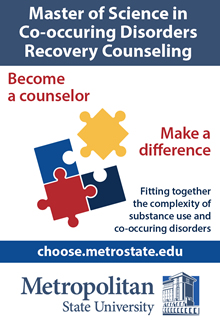 Master of Science in Co-occuring Disorders Recovery Counseling. Become a counselor, Make a difference. Fitting together the complexity of substance use and co-occuring disorders. choose.metrostate.edu. Metropolitan State University.