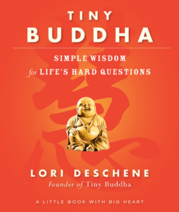 Tiny Buddha: Simple Wisdom of Life's Hard Questions