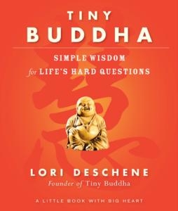 Tiny Buddha: Simple Wisdom of Life's Hard Questions